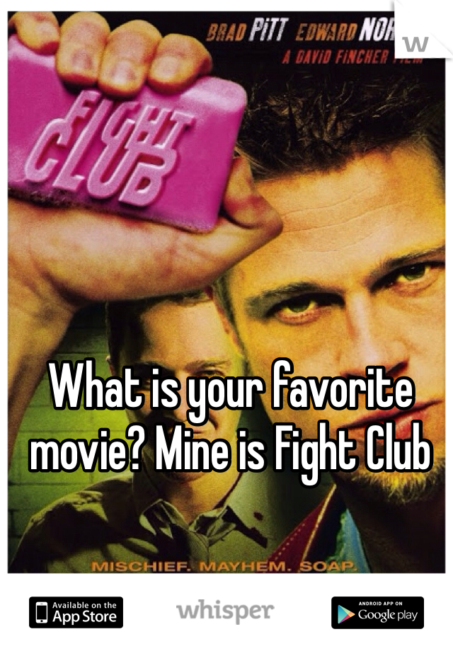 What is your favorite movie? Mine is Fight Club