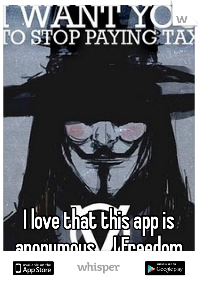 I love that this app is anonymous ... ! Freedom