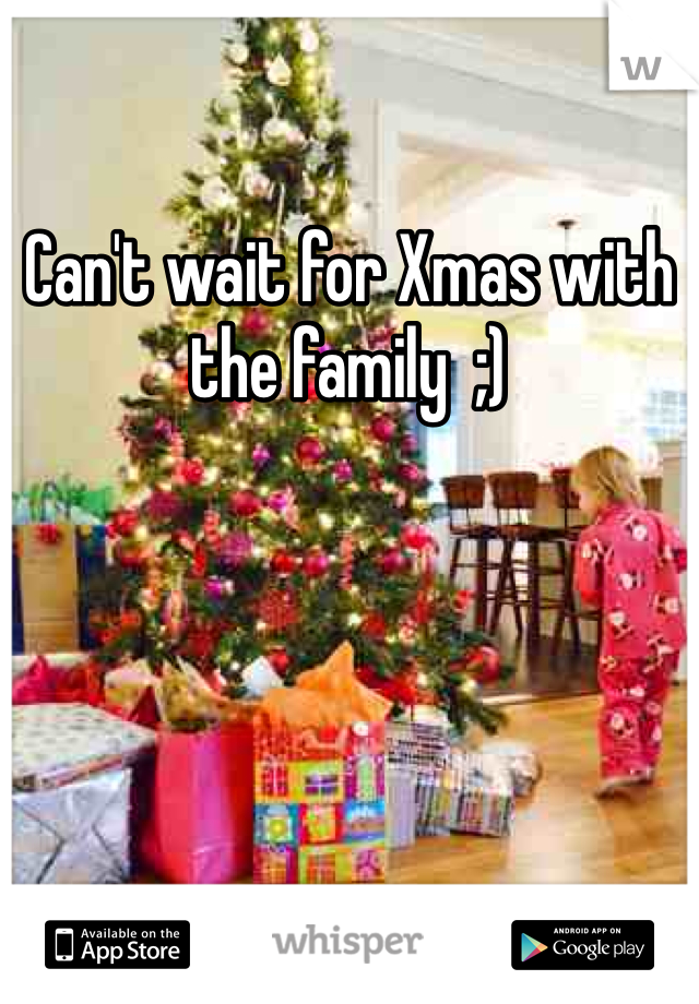 Can't wait for Xmas with the family  ;)