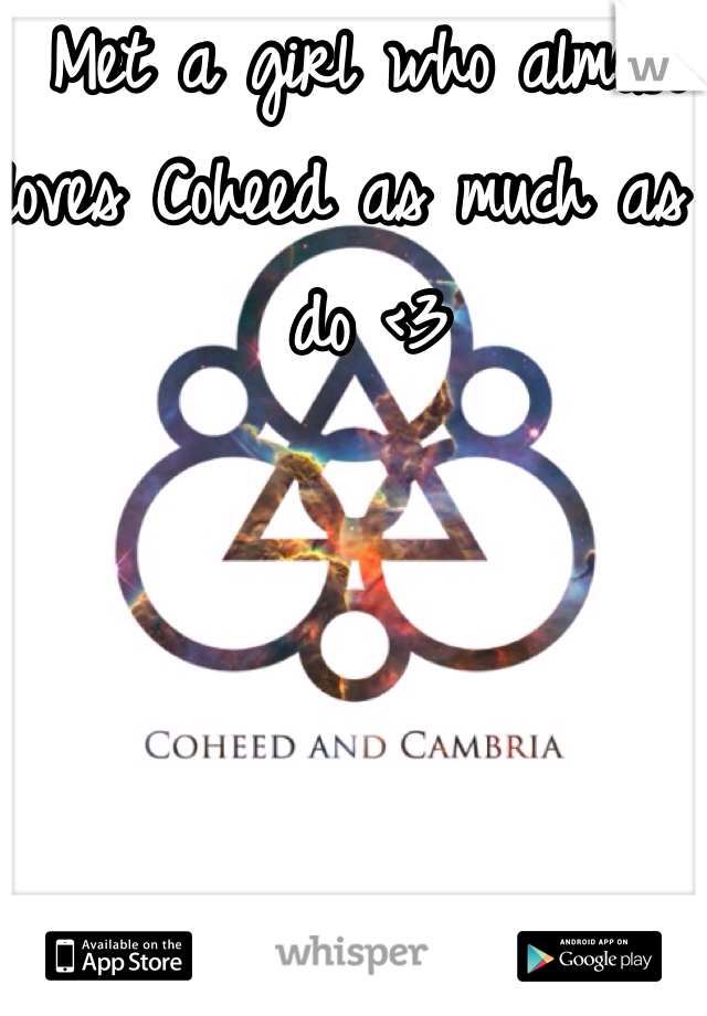 Met a girl who almost loves Coheed as much as I do <3