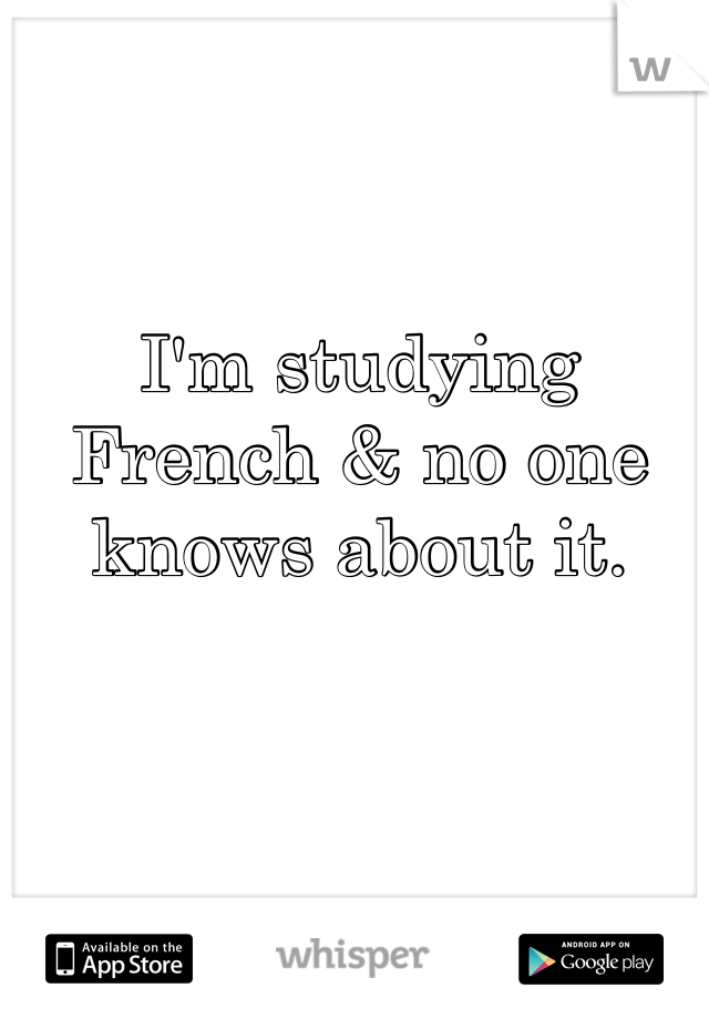 I'm studying French & no one knows about it.
