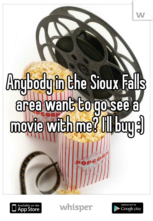 Anybody in the Sioux Falls area want to go see a movie with me? I'll buy :)