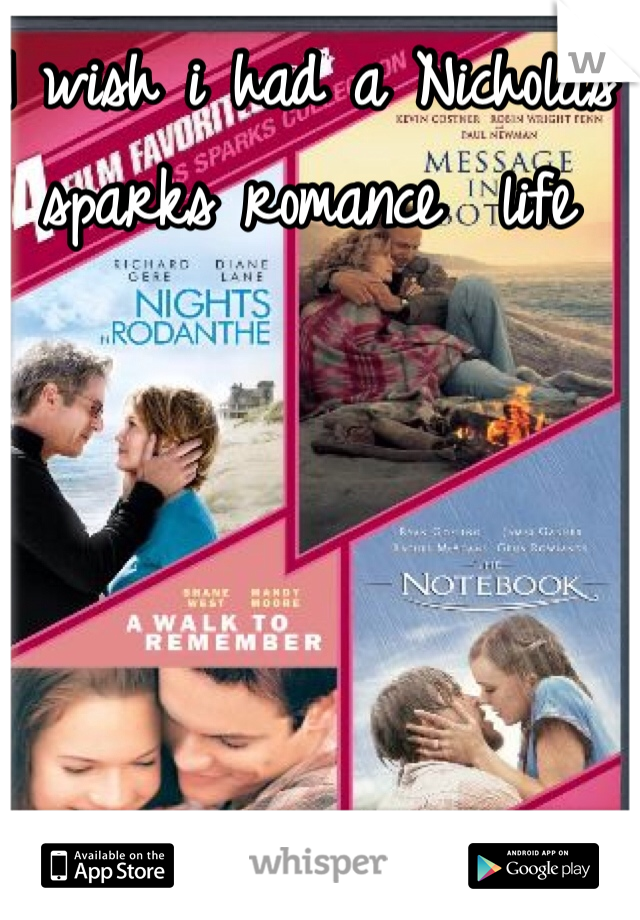 I wish i had a Nicholas sparks romance  life
