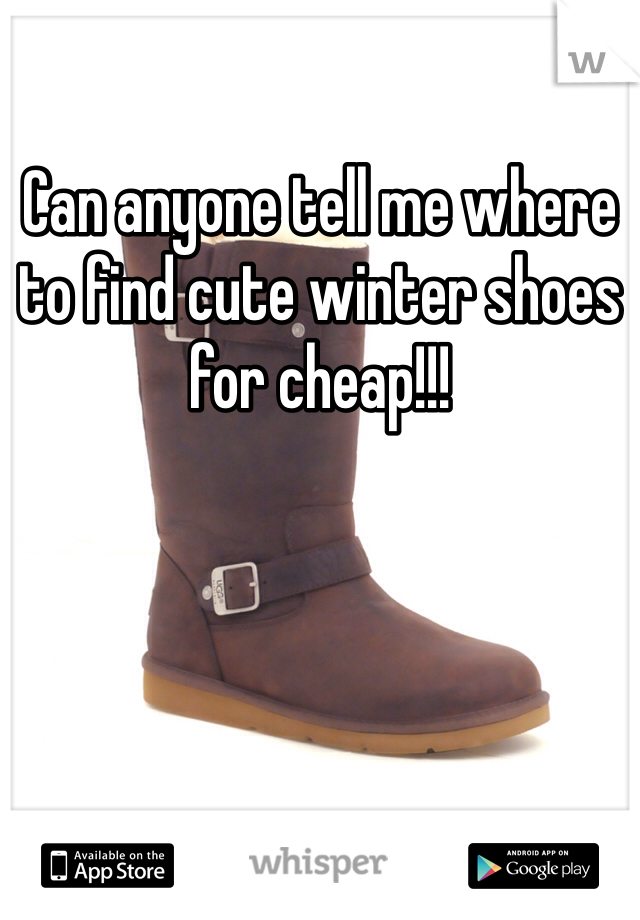 Can anyone tell me where to find cute winter shoes for cheap!!!