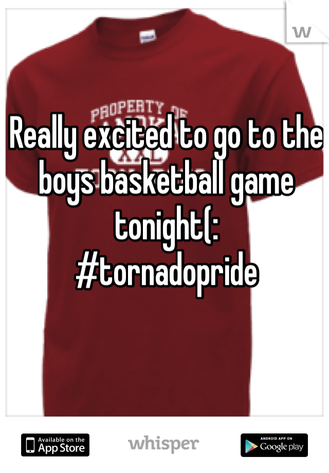 Really excited to go to the boys basketball game tonight(:  #tornadopride