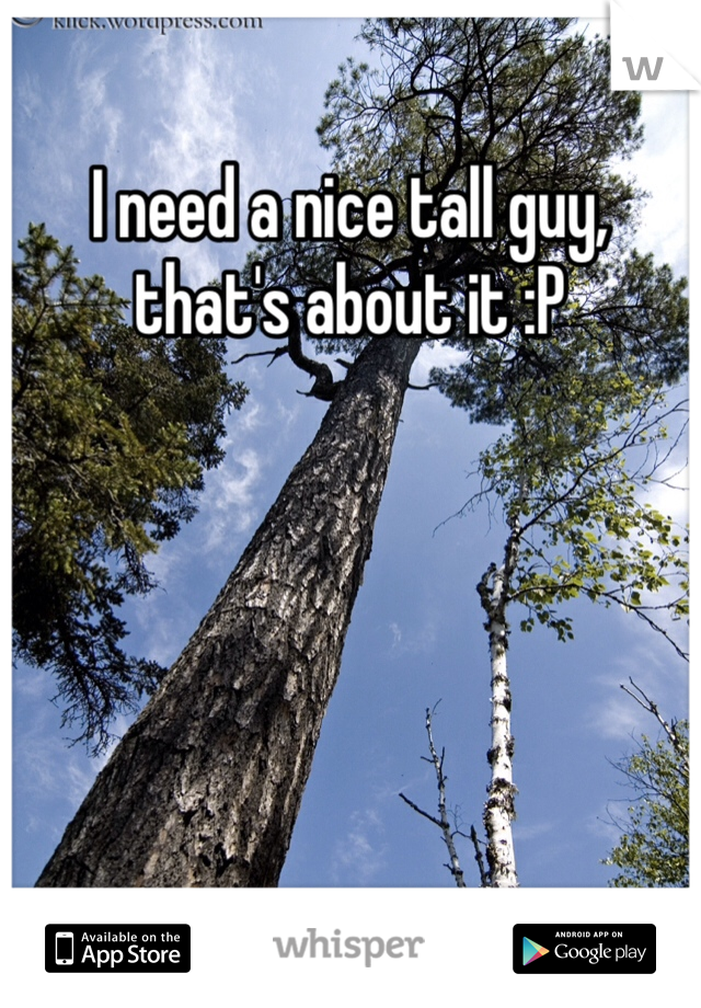 I need a nice tall guy, that's about it :P