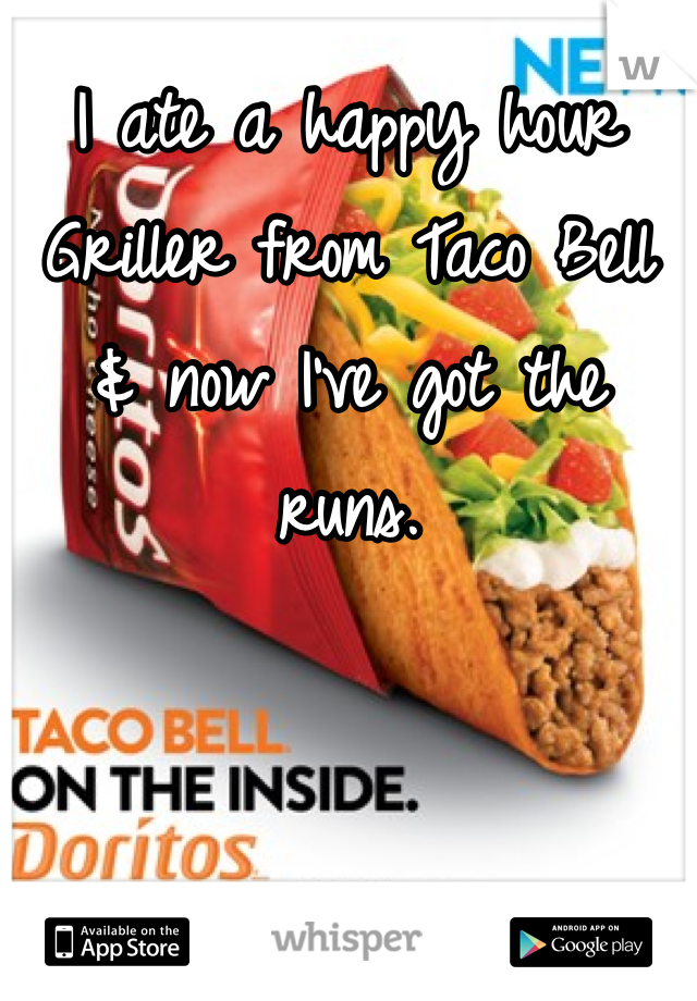 I ate a happy hour Griller from Taco Bell & now I've got the runs.