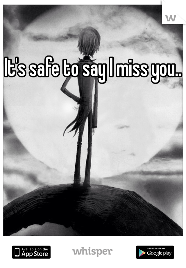 It's safe to say I miss you..