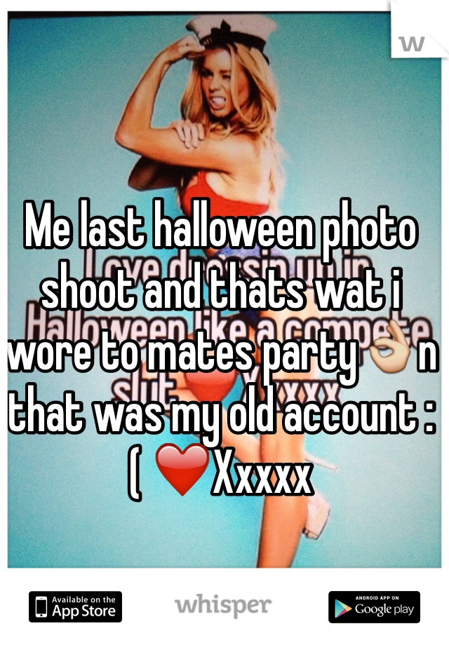 Me last halloween photo shoot and thats wat i wore to mates party👌n that was my old account :( ❤️Xxxxx