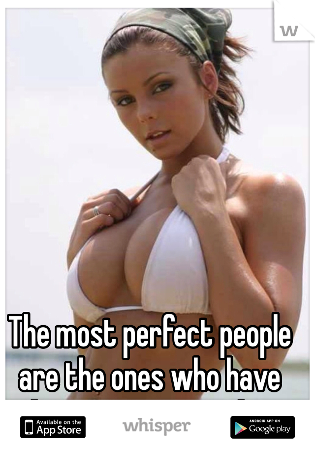 The most perfect people are the ones who have the worst personality.