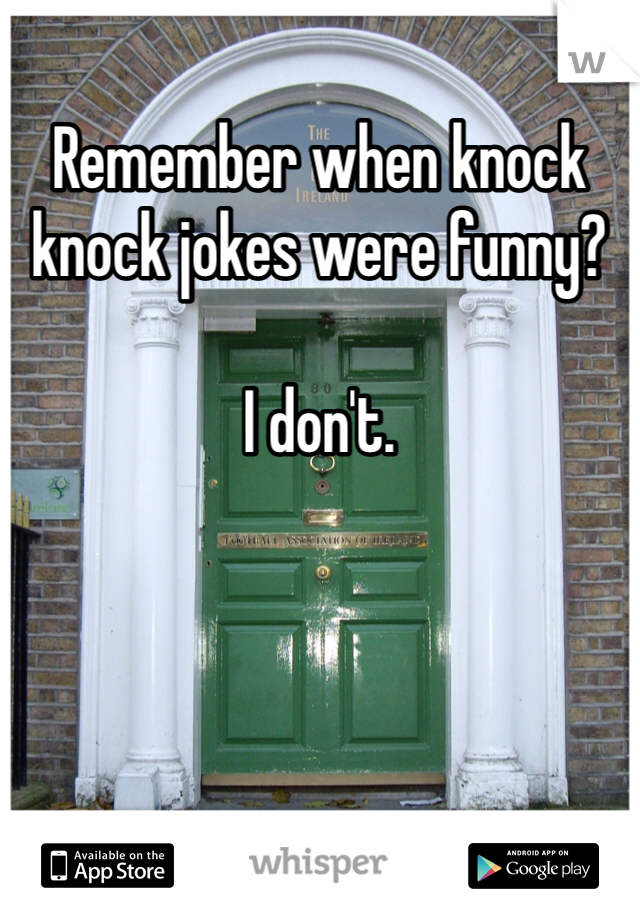 Remember when knock knock jokes were funny?  I don't.