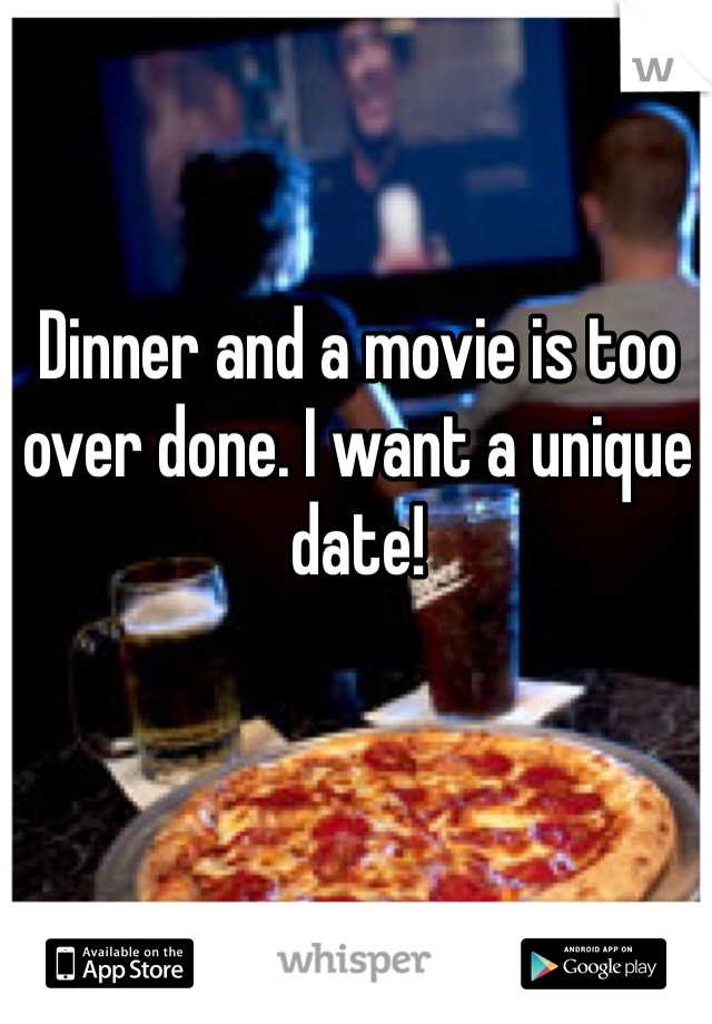 Dinner and a movie is too over done. I want a unique date!