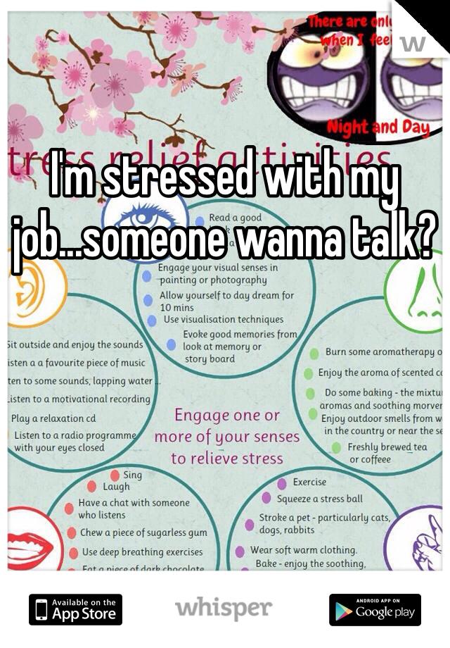 I'm stressed with my job...someone wanna talk?