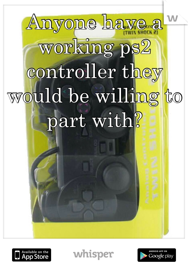 Anyone have a working ps2 controller they would be willing to part with?