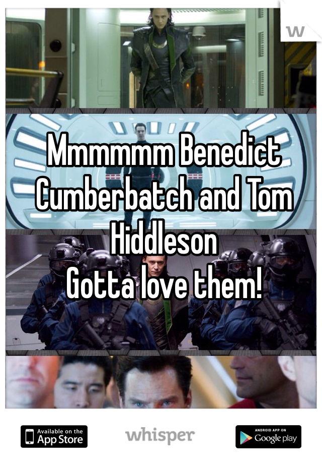 Mmmmmm Benedict Cumberbatch and Tom Hiddleson Gotta love them!