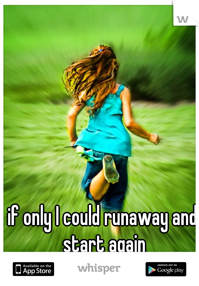 if only I could runaway and start again