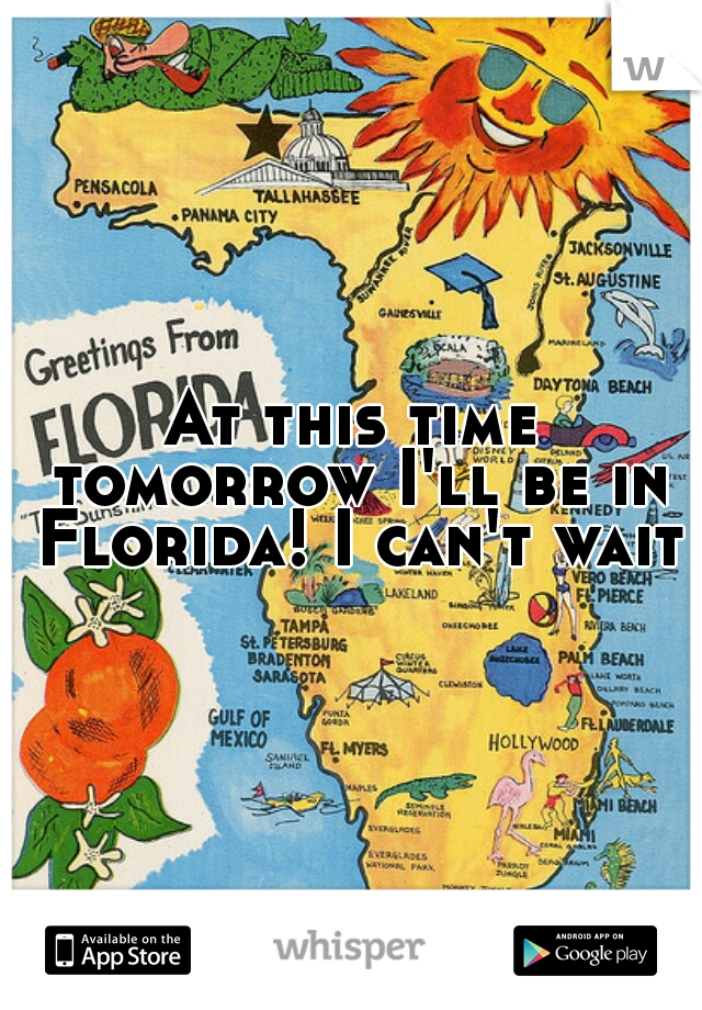 At this time tomorrow I'll be in Florida! I can't wait