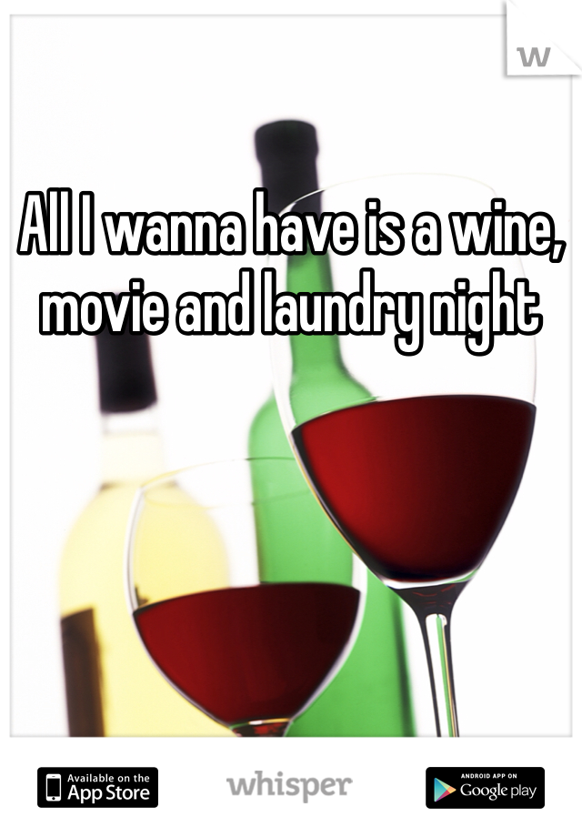 All I wanna have is a wine, movie and laundry night