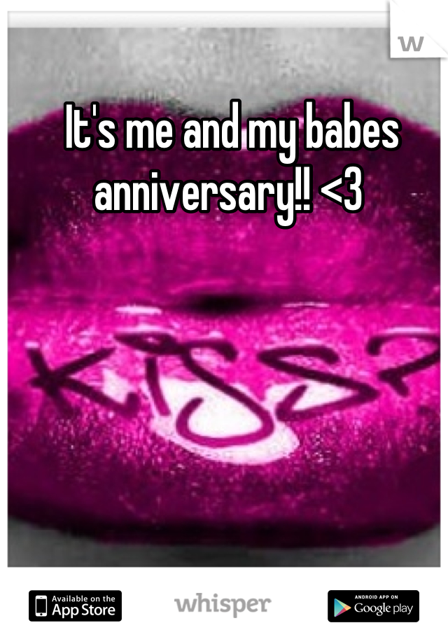 It's me and my babes anniversary!! <3