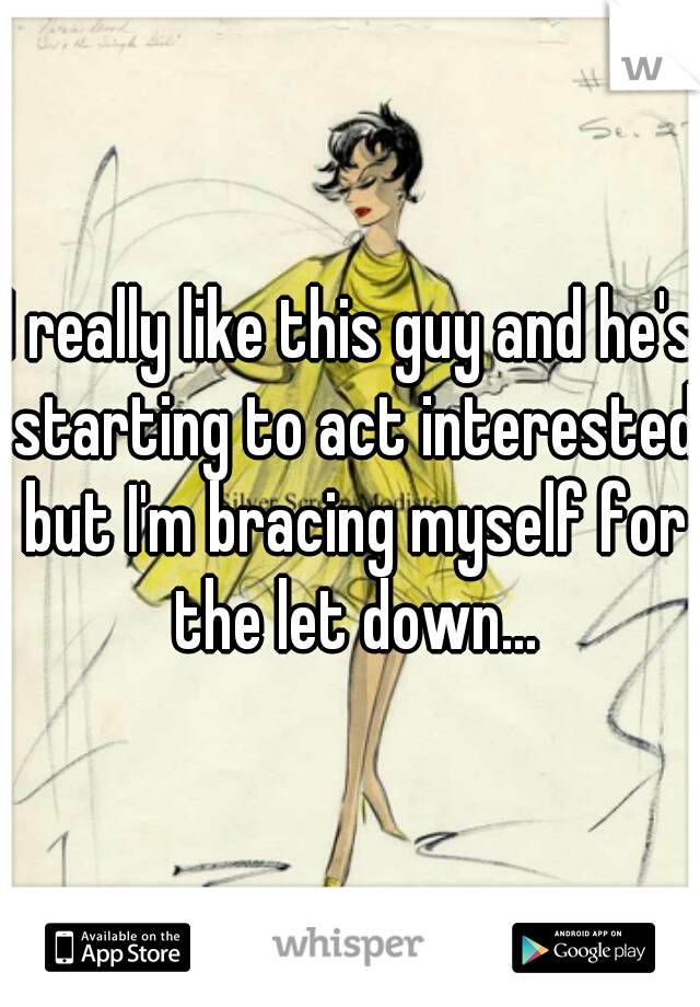 I really like this guy and he's starting to act interested but I'm bracing myself for the let down...
