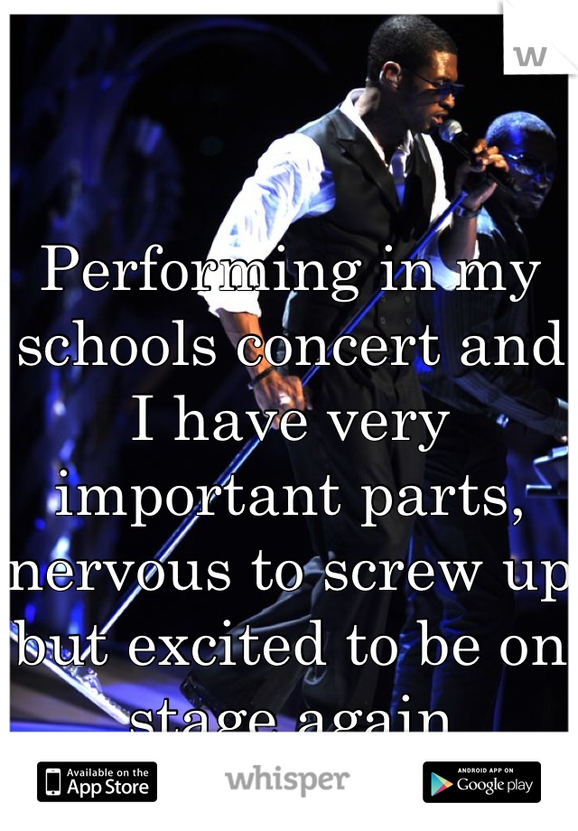 Performing in my schools concert and I have very important parts, nervous to screw up but excited to be on stage again