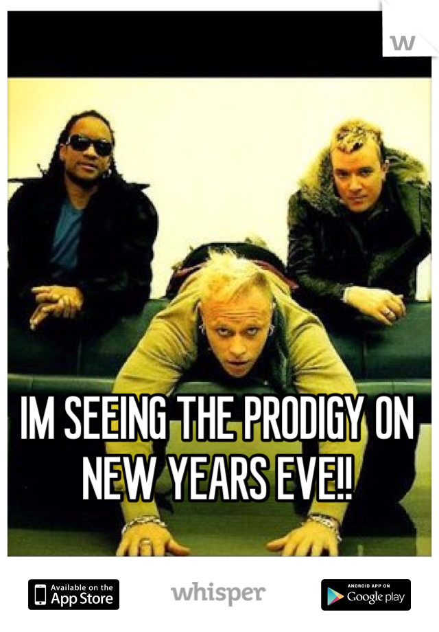 IM SEEING THE PRODIGY ON NEW YEARS EVE!!