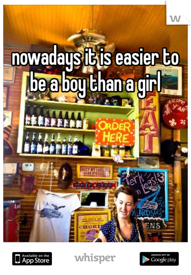 nowadays it is easier to be a boy than a girl