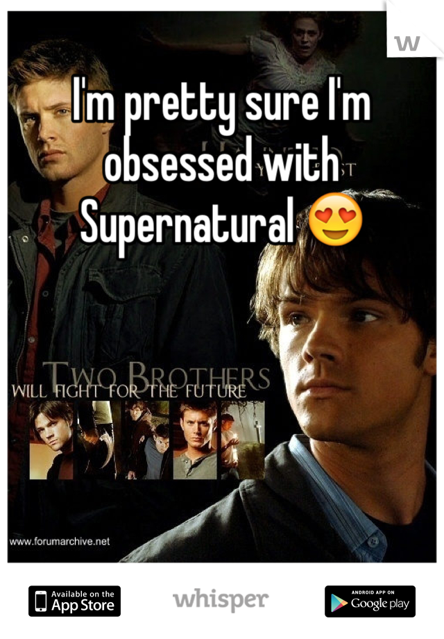I'm pretty sure I'm obsessed with Supernatural 😍