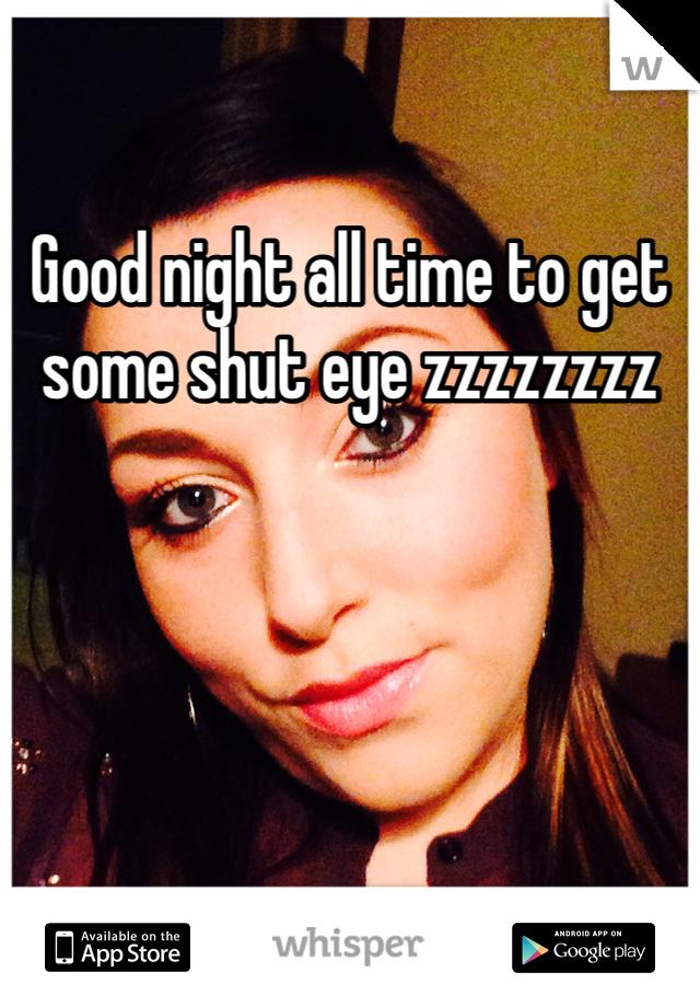 Good night all time to get some shut eye zzzzzzzz