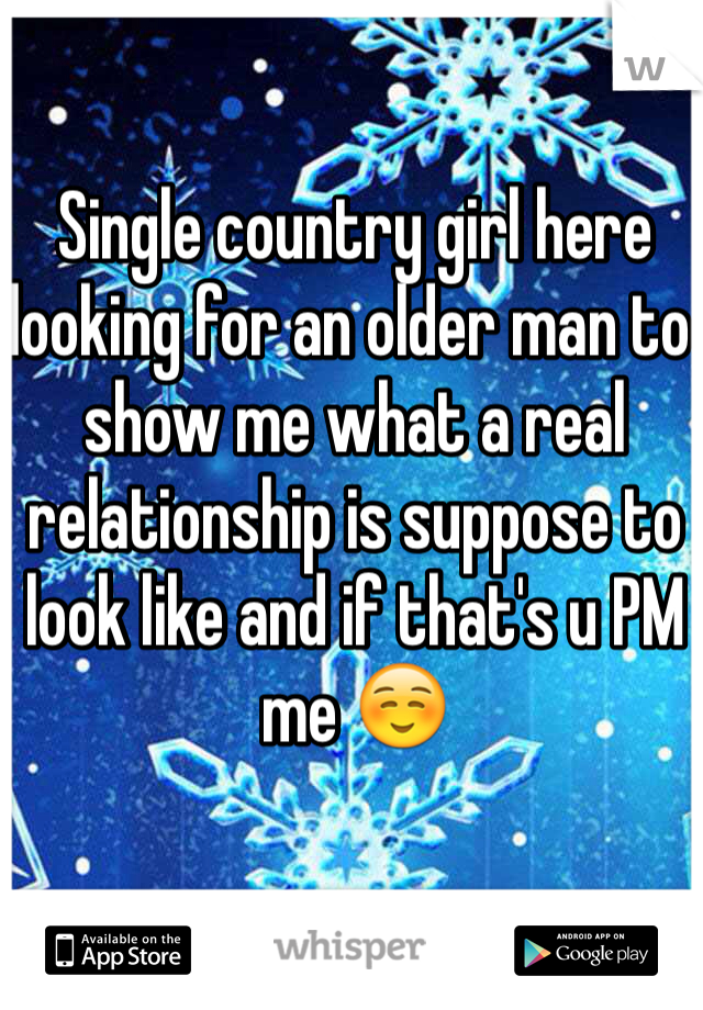 Single country girl here looking for an older man to show me what a real relationship is suppose to look like and if that's u PM me ☺️