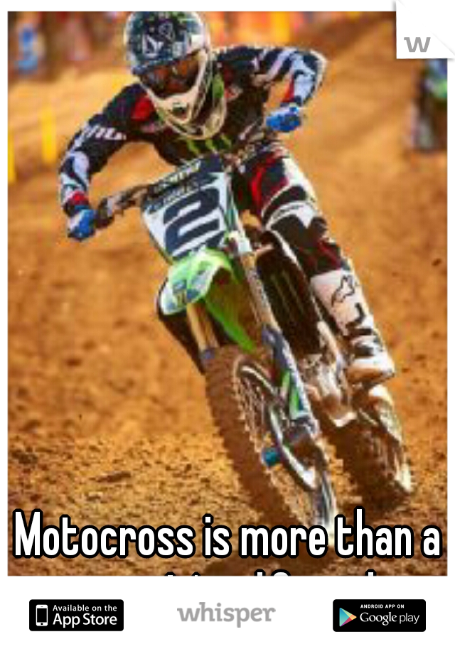 Motocross is more than a sport. It's a lifestyle.