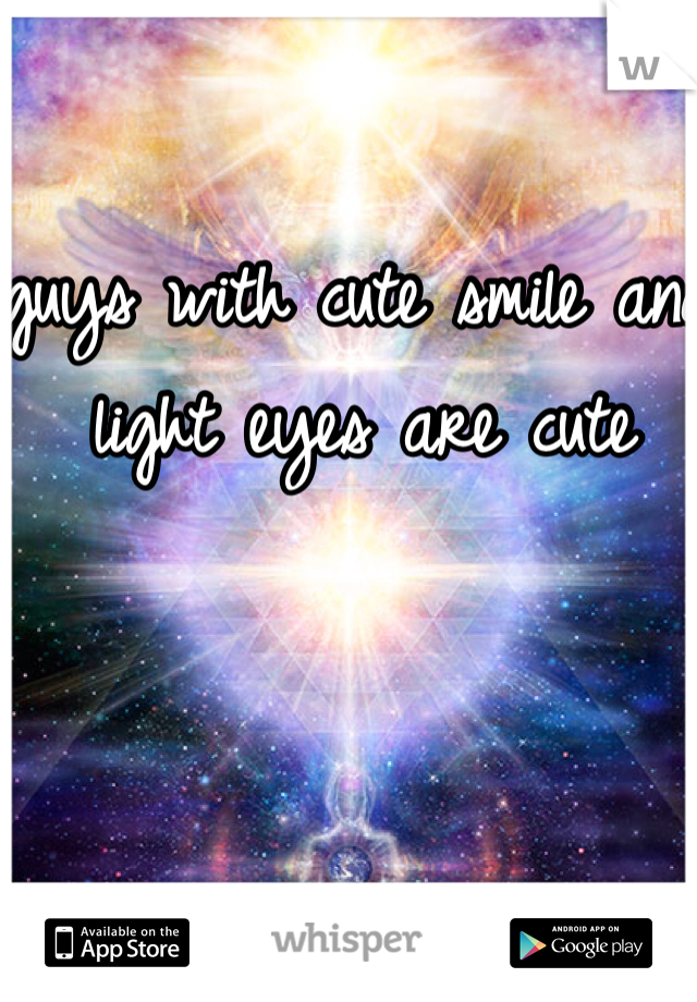 guys with cute smile and light eyes are cute
