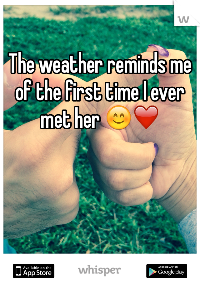 The weather reminds me of the first time I ever met her 😊❤️