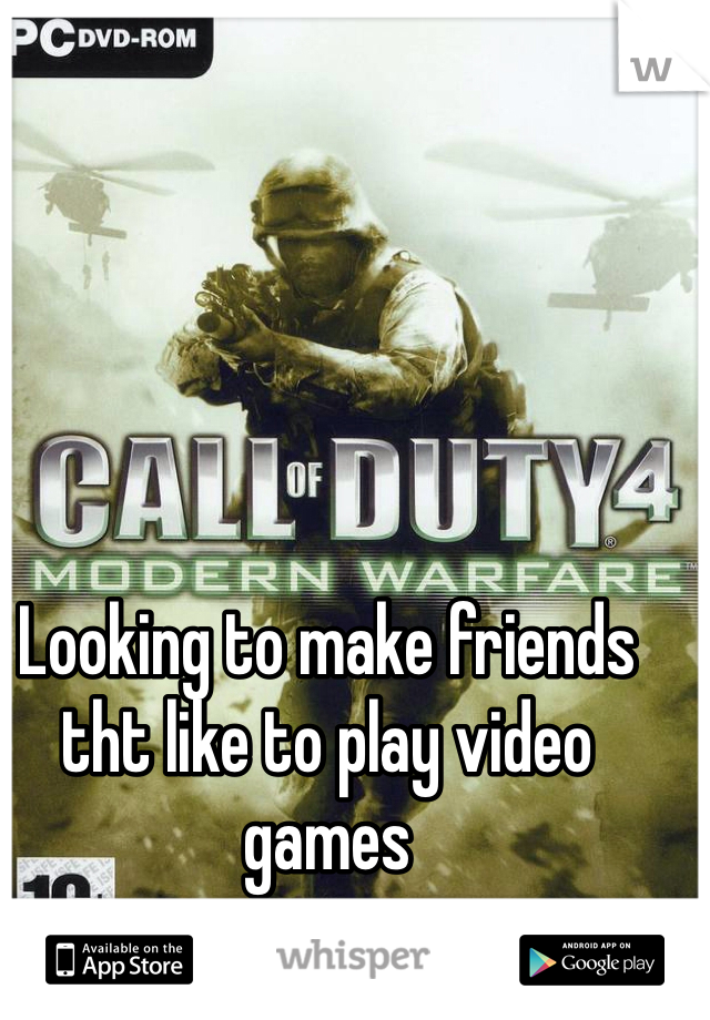 Looking to make friends tht like to play video games