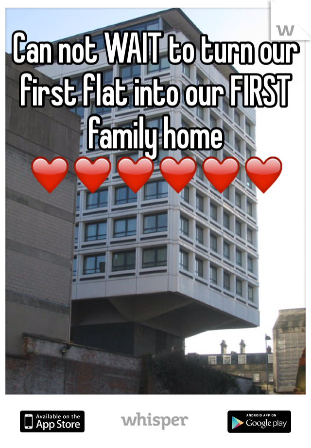 Can not WAIT to turn our first flat into our FIRST family home ❤️❤️❤️❤️❤️❤️