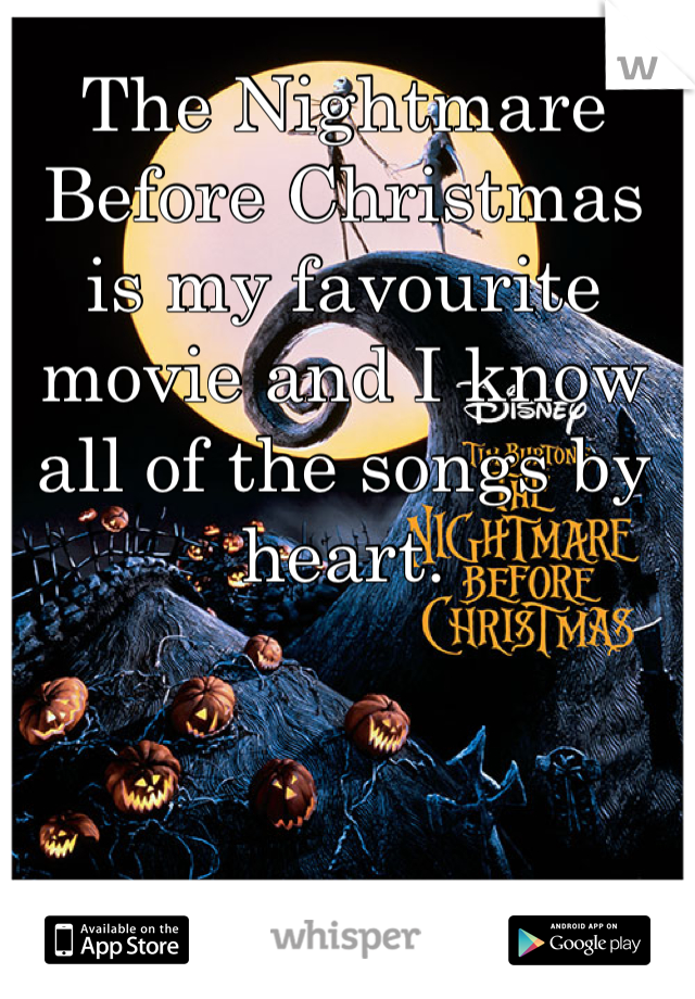 The Nightmare Before Christmas is my favourite movie and I know all of the songs by heart.