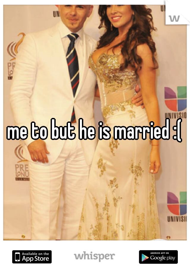 me to but he is married :(