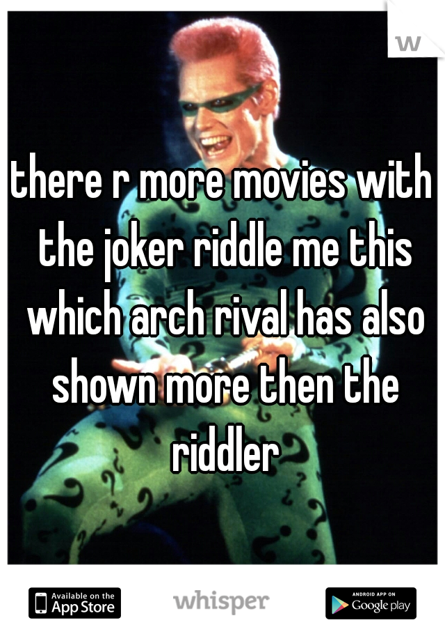 there r more movies with the joker riddle me this which arch rival has also shown more then the riddler
