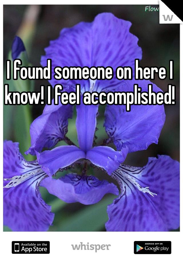 I found someone on here I know! I feel accomplished!