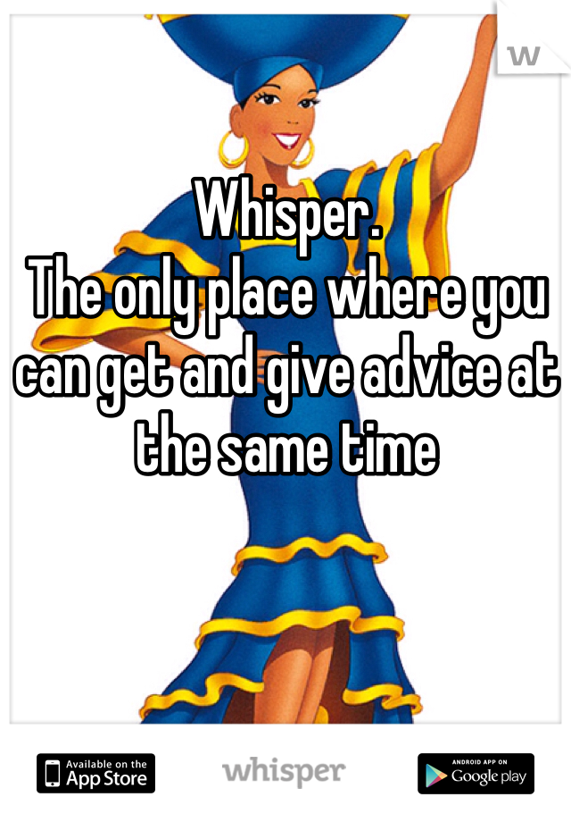 Whisper.  The only place where you can get and give advice at the same time