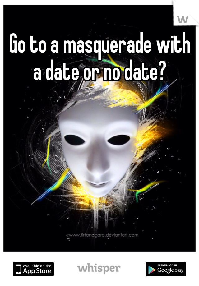 Go to a masquerade with a date or no date?
