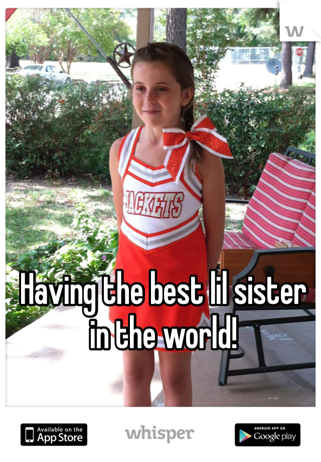 Having the best lil sister in the world!