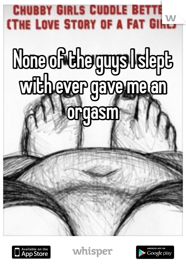 None of the guys I slept with ever gave me an orgasm