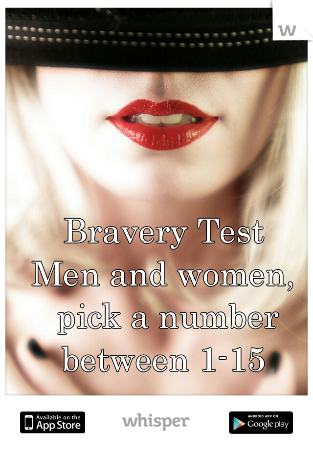 Bravery Test Men and women, pick a number between 1-15