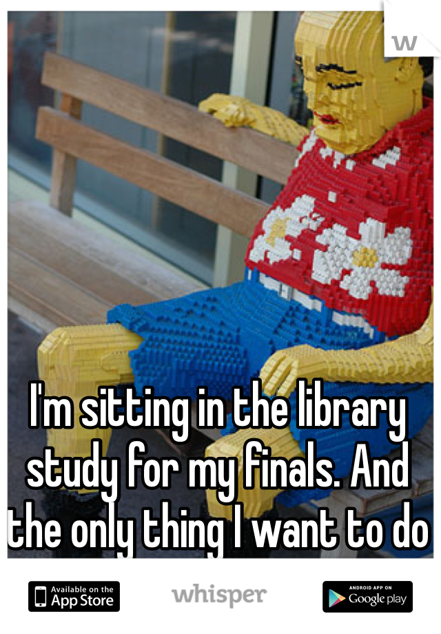 I'm sitting in the library study for my finals. And the only thing I want to do is play with Legos