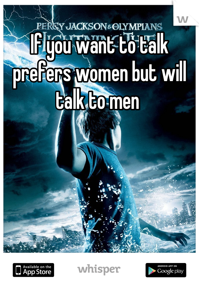 If you want to talk prefers women but will talk to men