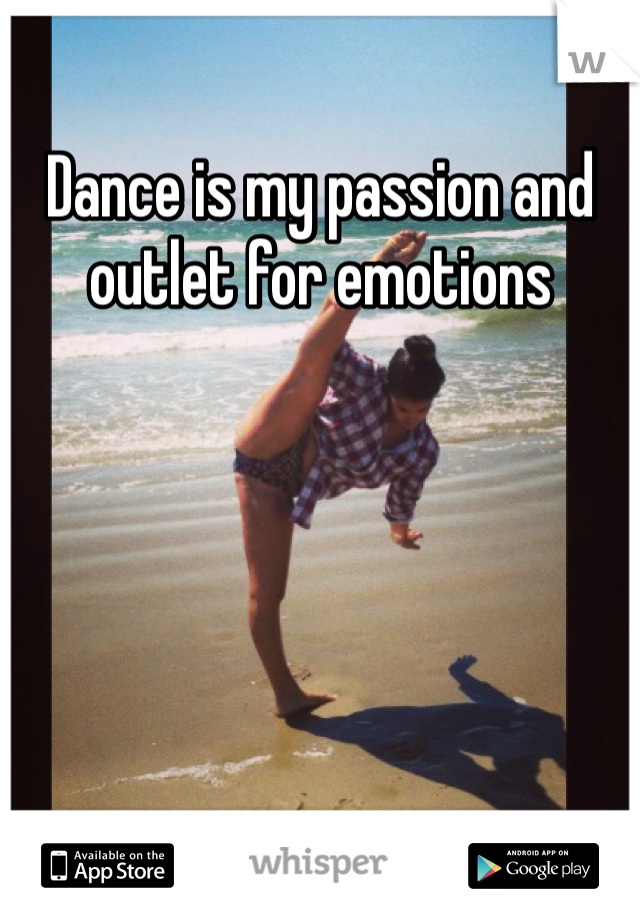 Dance is my passion and outlet for emotions