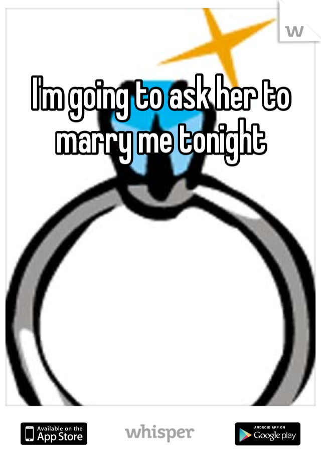 I'm going to ask her to marry me tonight