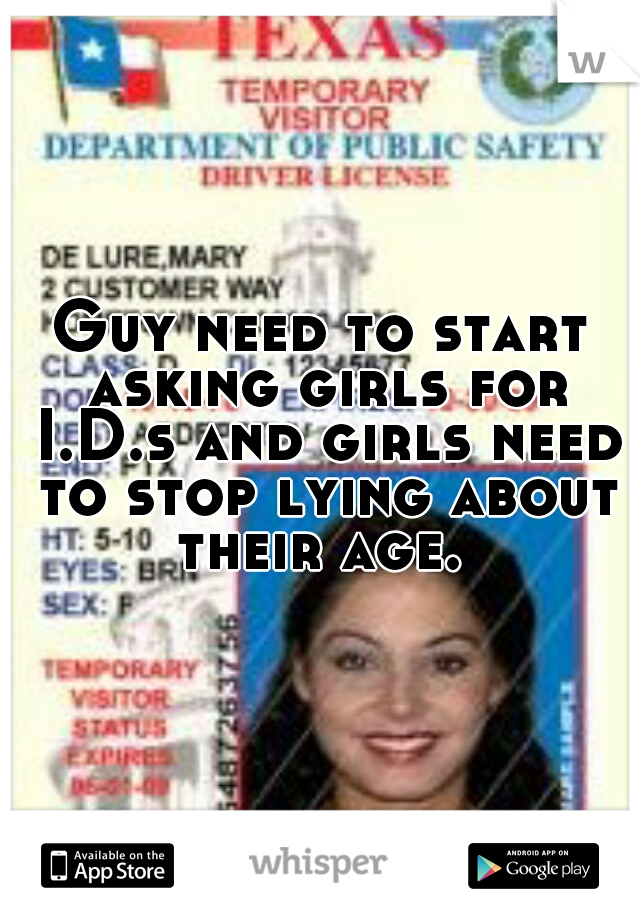 Guy need to start asking girls for I.D.s and girls need to stop lying about their age.