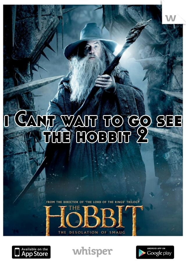 i Cant wait to go see the hobbit 2
